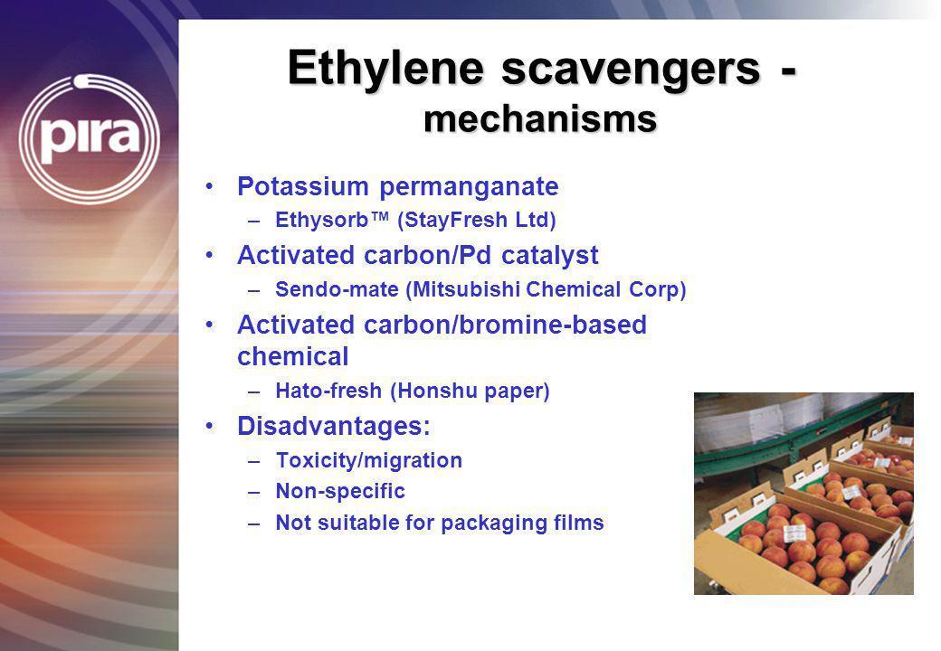 Ethylene scavengers - mechanisms Potassium permanganate –Ethysorb (StayFresh Ltd) Activated carbon/Pd catalyst –Sendo-mate (Mitsubishi Chemical Corp)