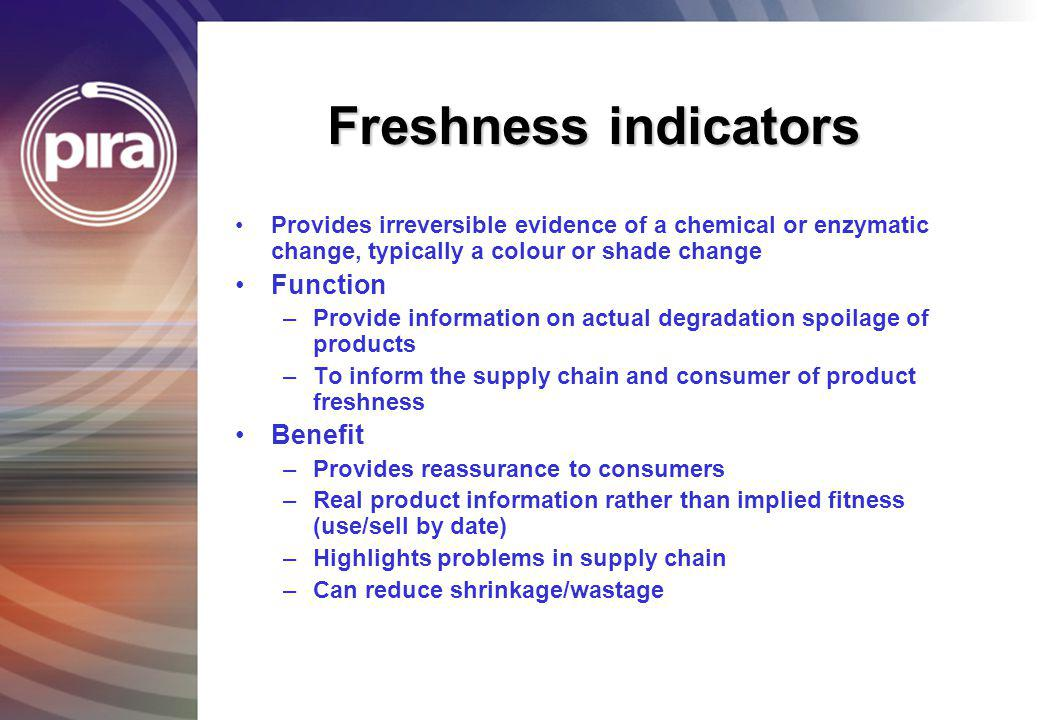 Freshness indicators Provides irreversible evidence of a chemical or enzymatic change, typically a colour or shade change Function –Provide informatio