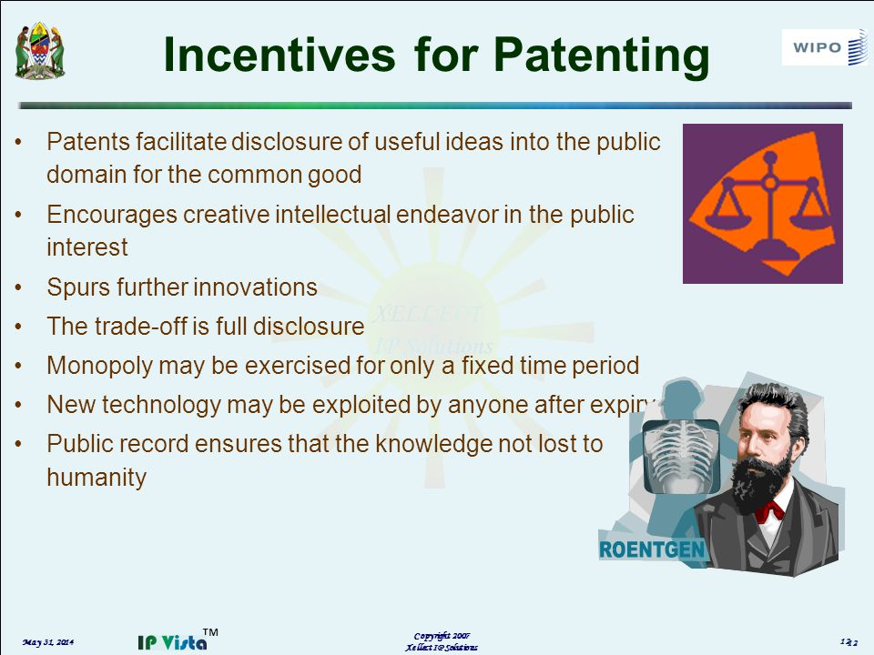 May 31, 2014 Copyright 2007 Xellect IP Solutions Patents facilitate disclosure of useful ideas into the public domain for the common good Encourages c
