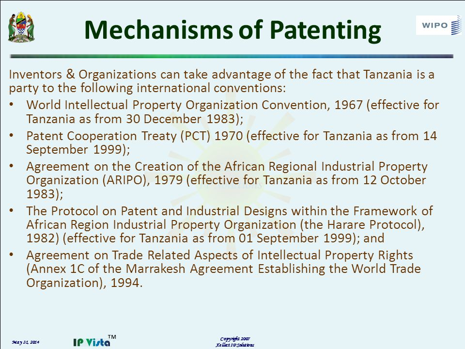 May 31, 2014 Copyright 2007 Xellect IP Solutions Mechanisms of Patenting Inventors & Organizations can take advantage of the fact that Tanzania is a p