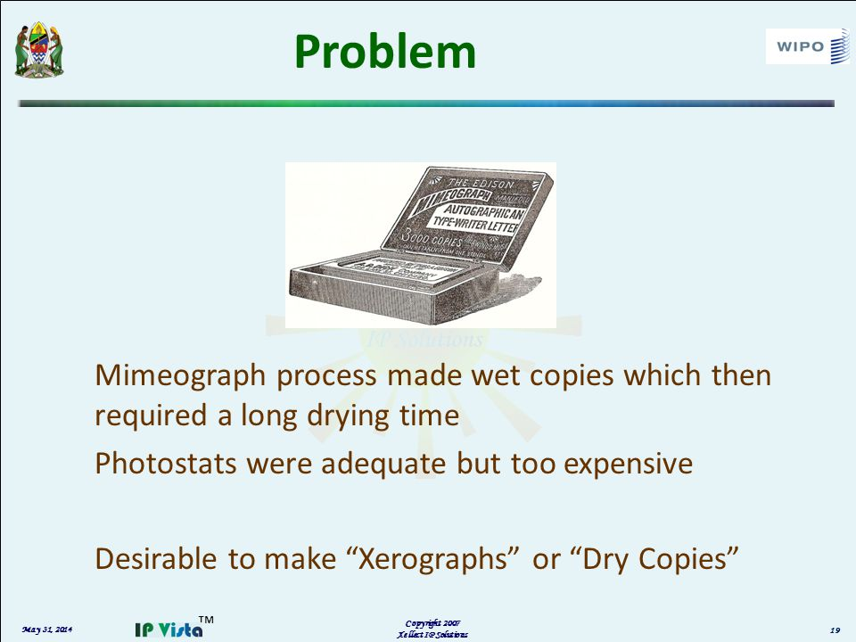 May 31, 2014 Copyright 2007 Xellect IP Solutions Problem Mimeograph process made wet copies which then required a long drying time Photostats were ade