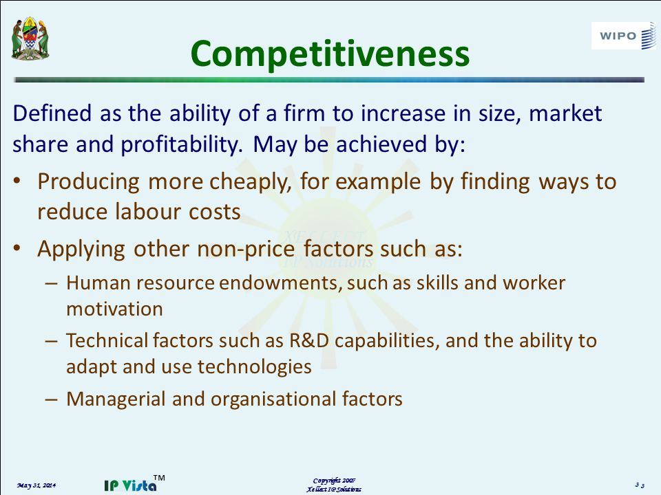May 31, 2014 Copyright 2007 Xellect IP Solutions Competitiveness Defined as the ability of a firm to increase in size, market share and profitability.