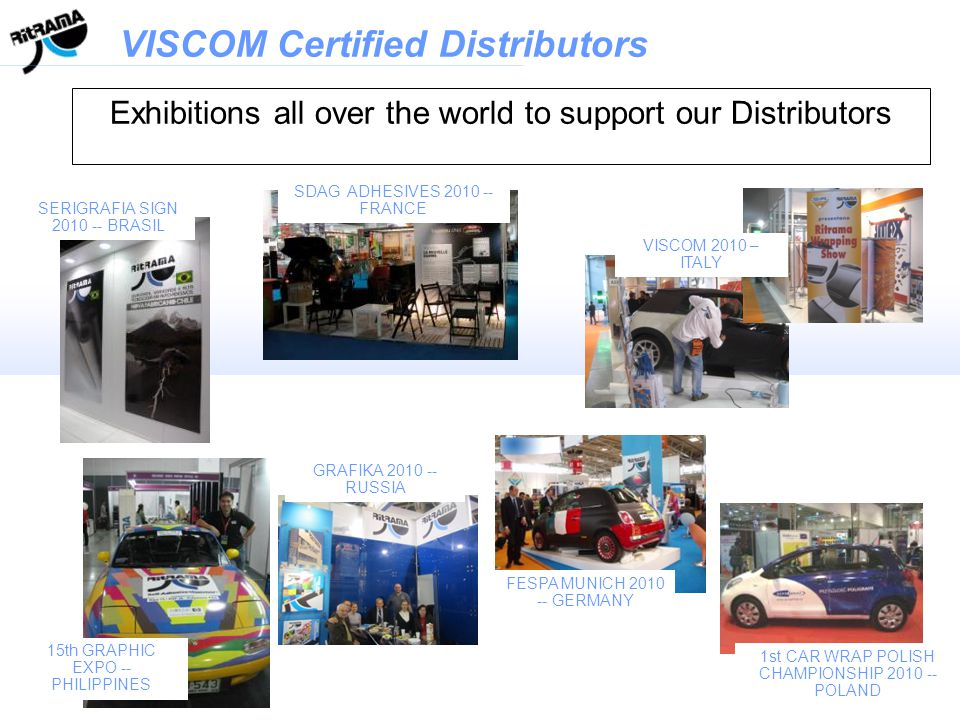 Exhibitions all over the world to support our Distributors VISCOM Certified Distributors SERIGRAFIA SIGN 2010 -- BRASIL SDAG ADHESIVES 2010 -- FRANCE