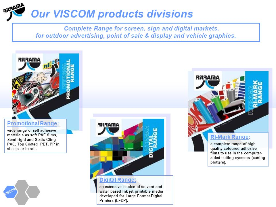 Our VISCOM products divisions GRAPHICS DIVISION VISCOM Complete Range for screen, sign and digital markets, for outdoor advertising, point of sale & d