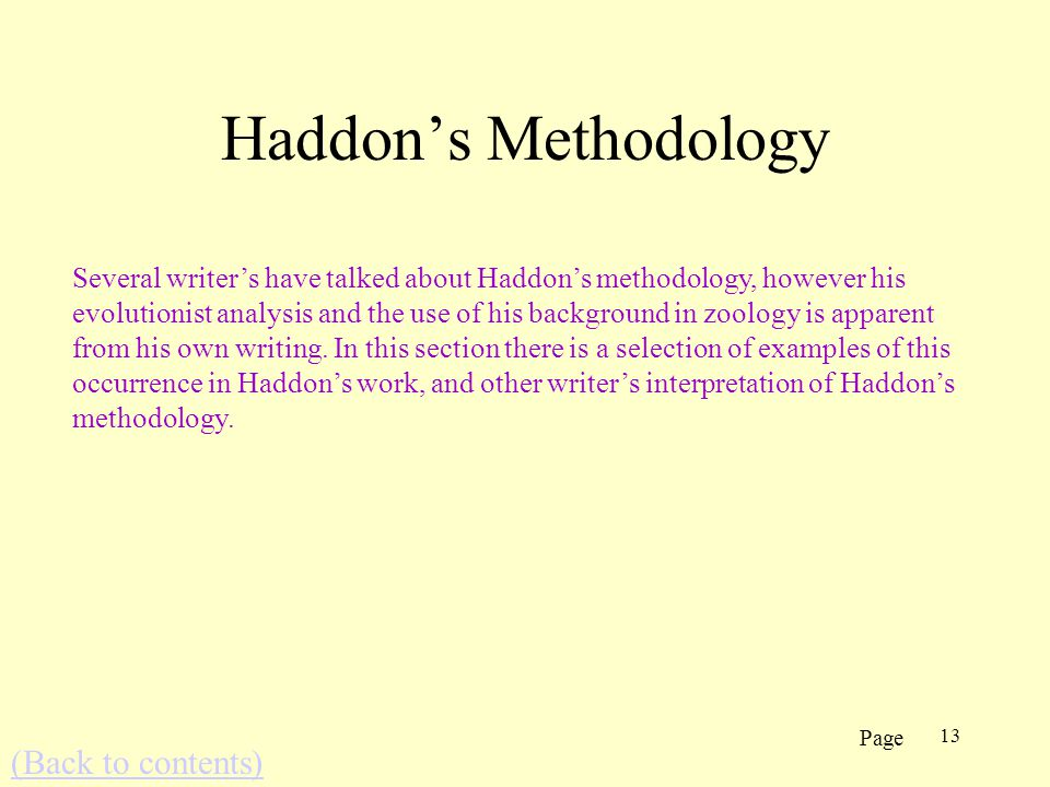 13 Haddons Methodology Several writers have talked about Haddons methodology, however his evolutionist analysis and the use of his background in zoology is apparent from his own writing.