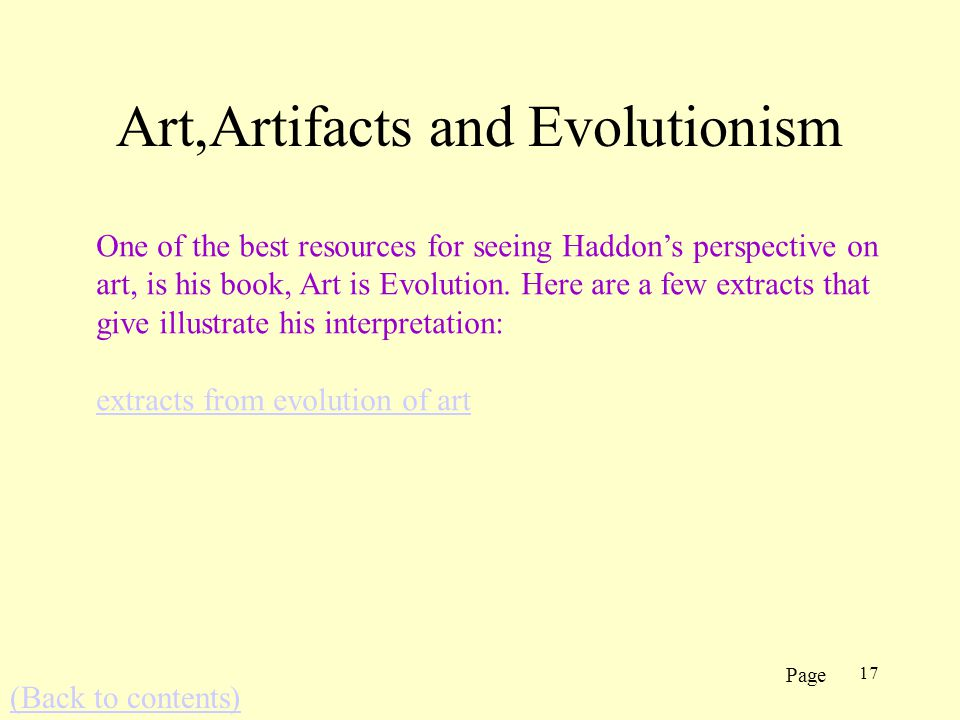 17 Art,Artifacts and Evolutionism One of the best resources for seeing Haddons perspective on art, is his book, Art is Evolution.