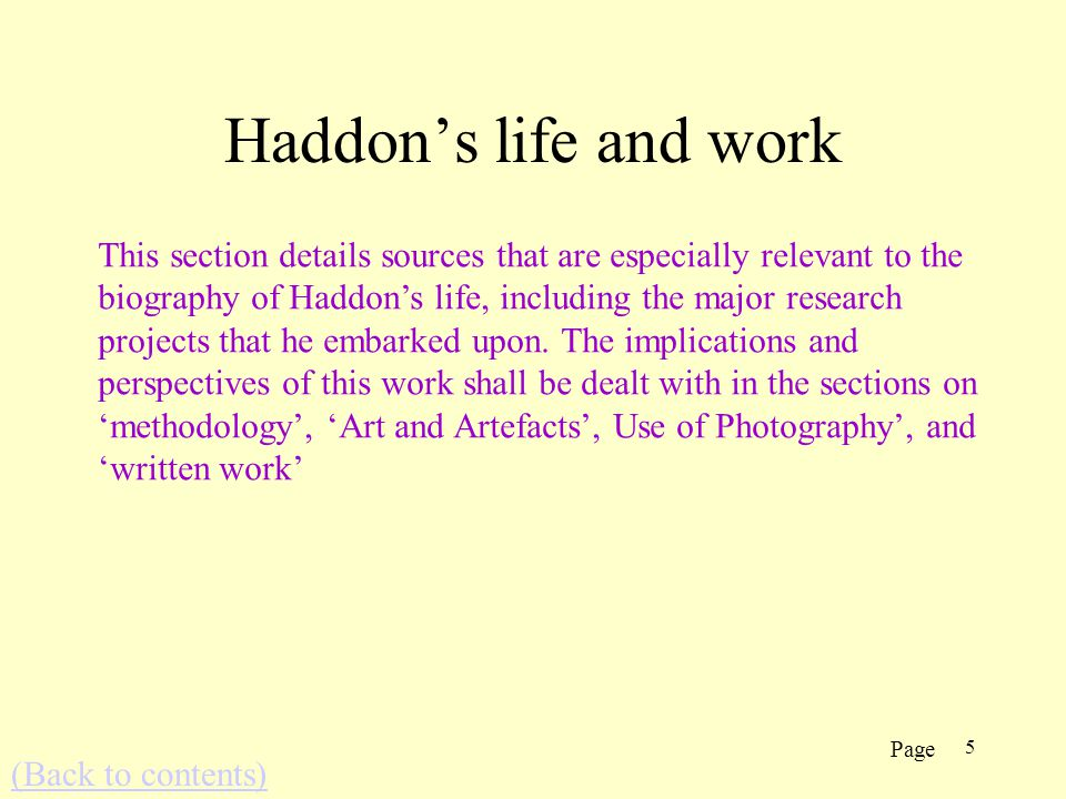 5 Haddons life and work (Back to contents) This section details sources that are especially relevant to the biography of Haddons life, including the major research projects that he embarked upon.