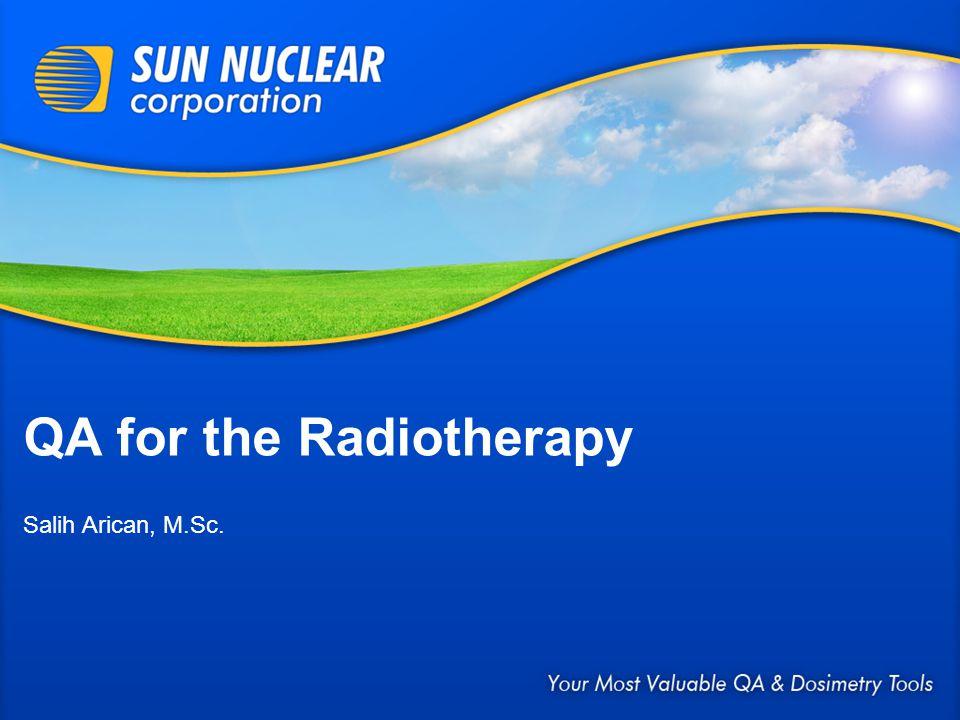 QA for the Radiotherapy Salih Arican, M.Sc.
