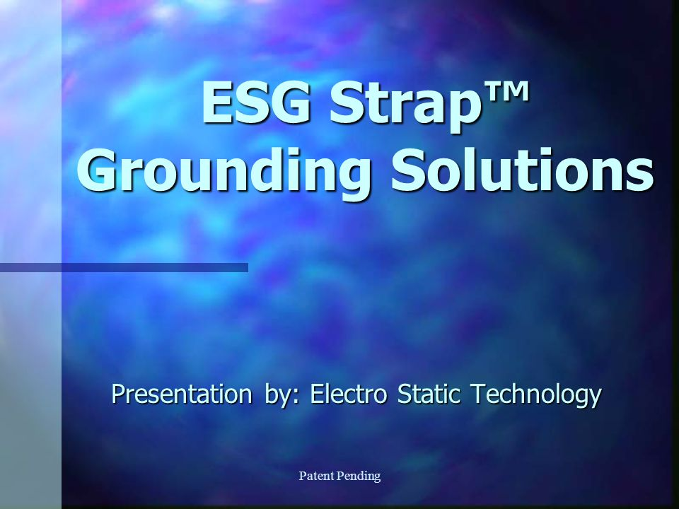 Patent Pending ESG Strap Grounding Solutions Presentation by: Electro Static Technology