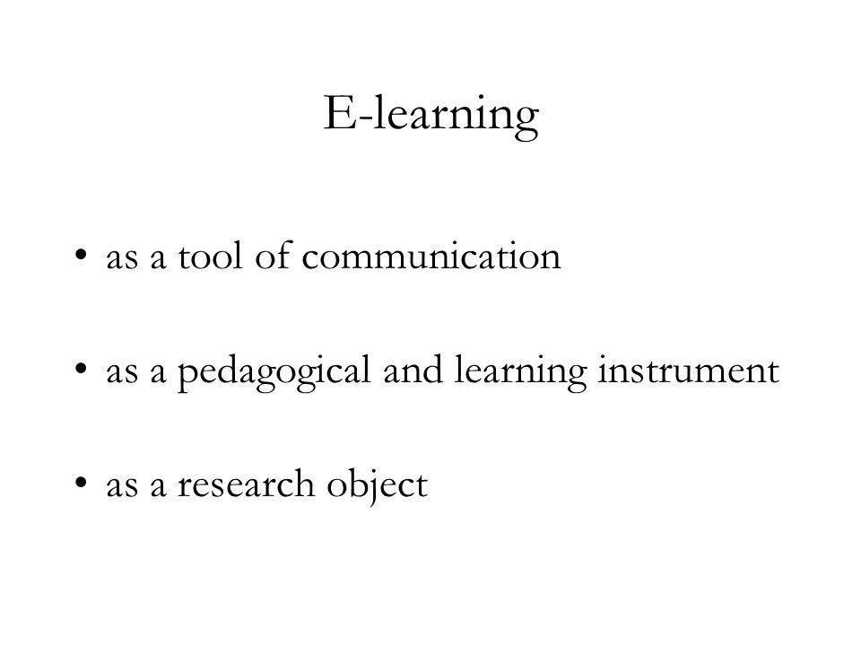 E-learning as a tool of communication as a pedagogical and learning instrument as a research object