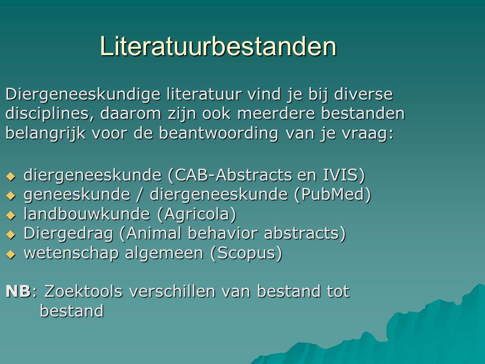 Literatuurbestanden Diergeneeskundige literatuur vind je bij diverse disciplines, daarom zijn ook meerdere bestanden belangrijk voor de beantwoording