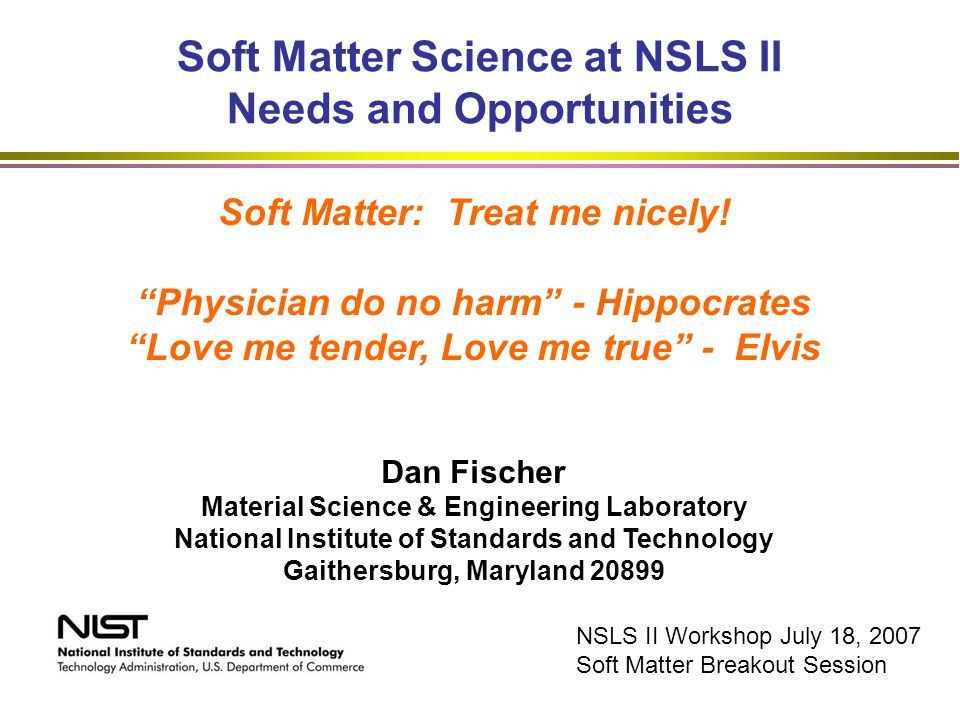 Soft Matter Science at NSLS II Needs and Opportunities Soft Matter: Treat me nicely.