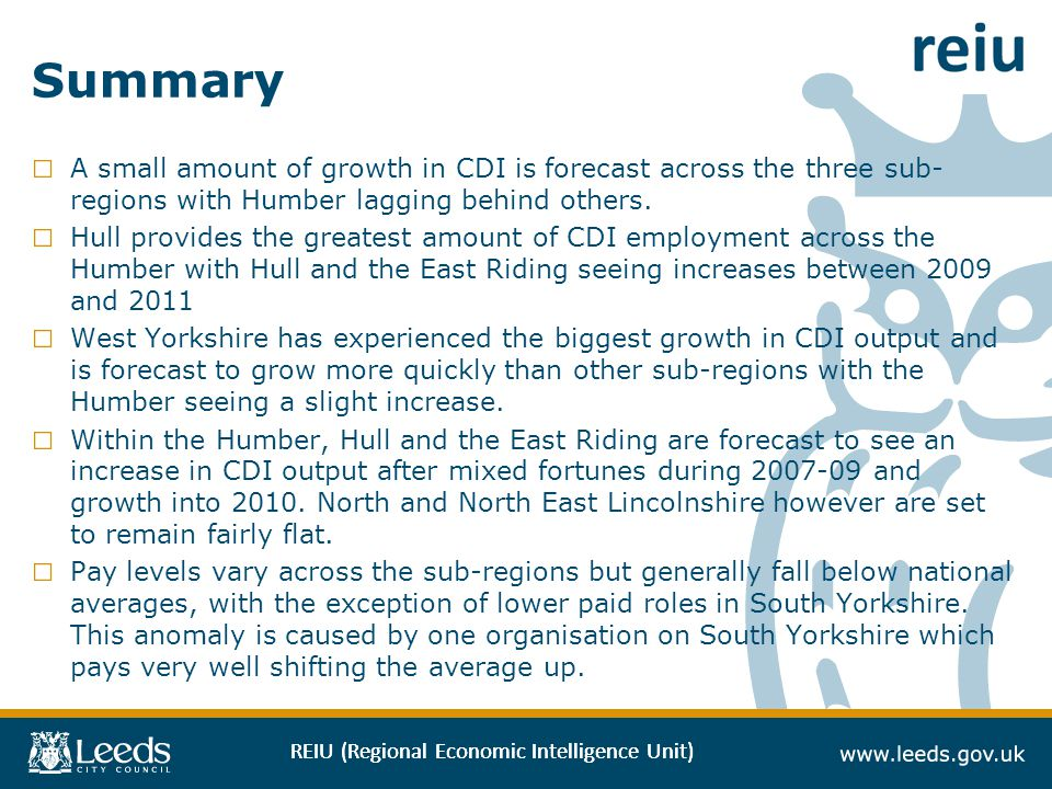 REIU (Regional Economic Intelligence Unit) Summary A small amount of growth in CDI is forecast across the three sub- regions with Humber lagging behind others.