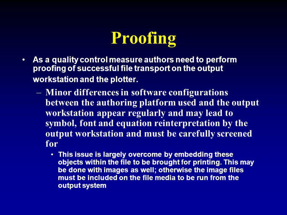 Proofing As a quality control measure authors need to perform proofing of successful file transport on the output workstation and the plotter.