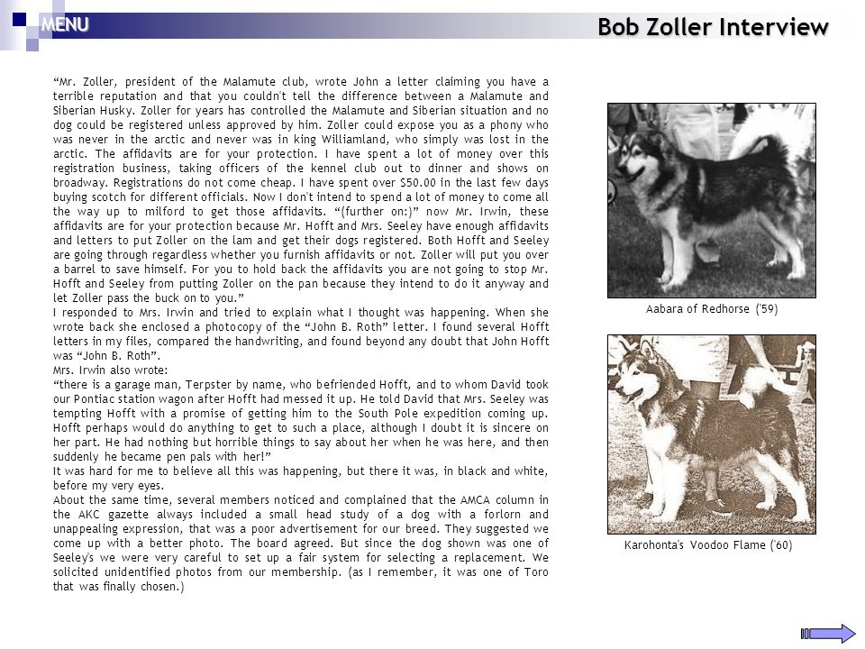 Bob Zoller Interview Mr. Zoller, president of the Malamute club, wrote John a letter claiming you have a terrible reputation and that you couldn't tel