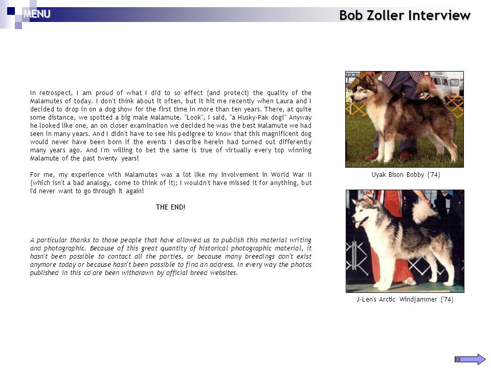 Bob Zoller Interview In retrospect, I am proud of what I did to so effect (and protect) the quality of the Malamutes of today. I don't think about it