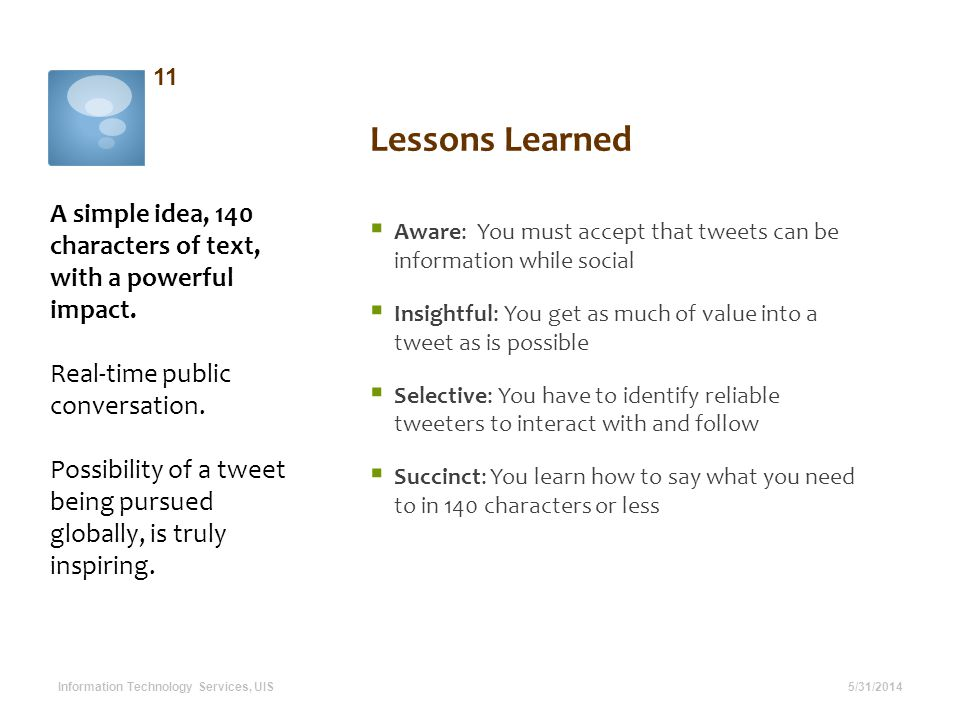 Lessons Learned A simple idea, 140 characters of text, with a powerful impact.