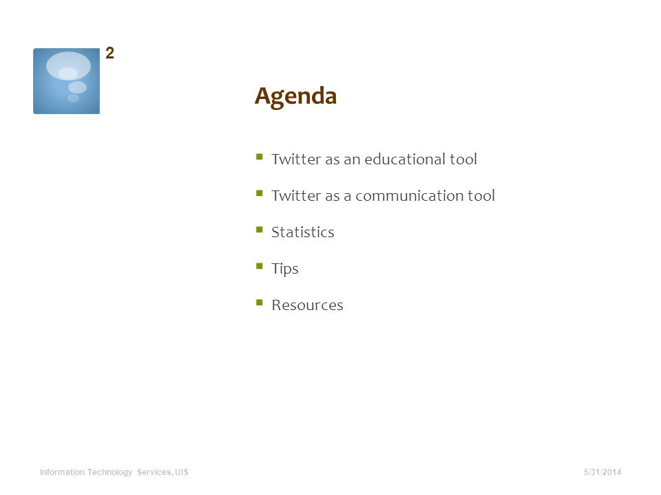 Agenda Twitter as an educational tool Twitter as a communication tool Statistics Tips Resources 5/31/2014 2 Information Technology Services, UIS