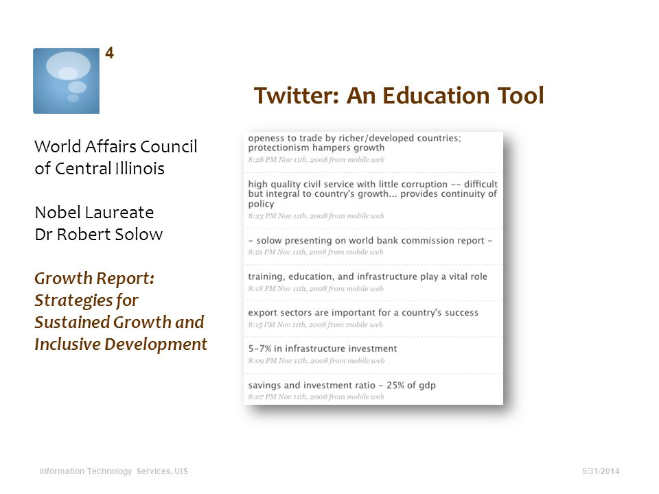 Twitter: An Education Tool World Affairs Council of Central Illinois Nobel Laureate Dr Robert Solow Growth Report: Strategies for Sustained Growth and Inclusive Development 5/31/2014 4 Information Technology Services, UIS