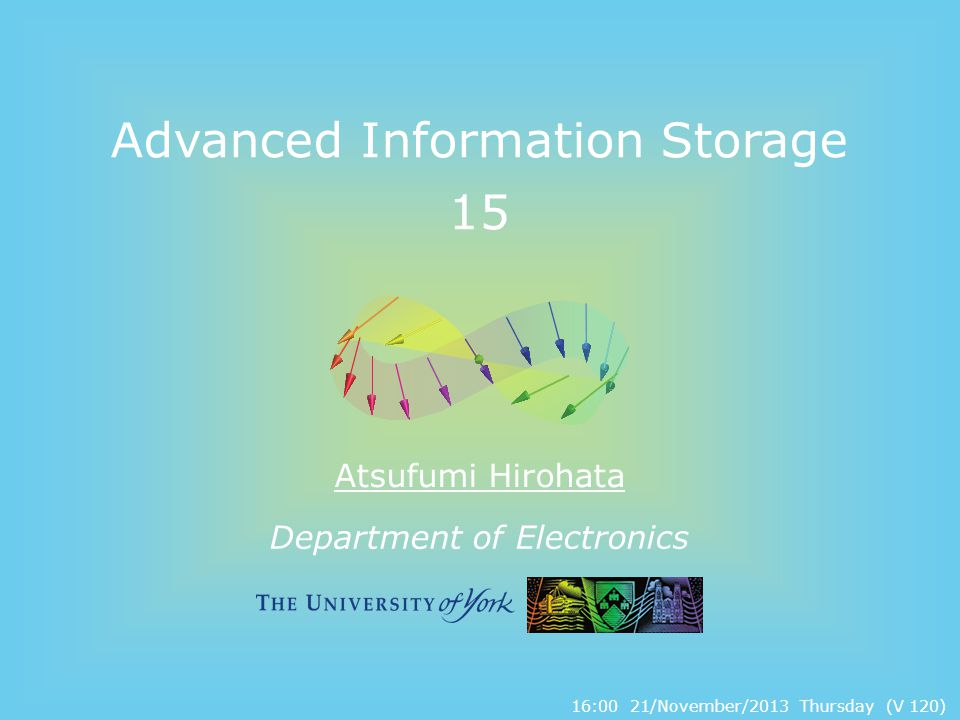 Department of Electronics Advanced Information Storage 15 Atsufumi Hirohata 16:00 21/November/2013 Thursday (V 120)