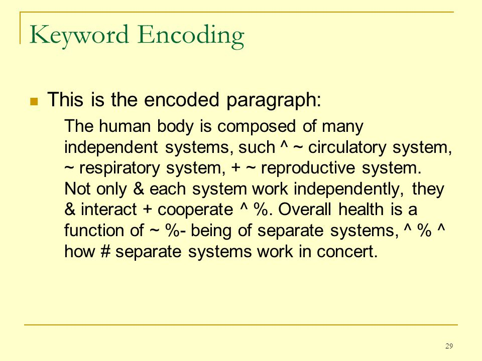 29 Keyword Encoding This is the encoded paragraph: The human body is composed of many independent systems, such ^ ~ circulatory system, ~ respiratory