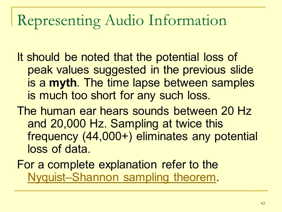43 Representing Audio Information It should be noted that the potential loss of peak values suggested in the previous slide is a myth. The time lapse
