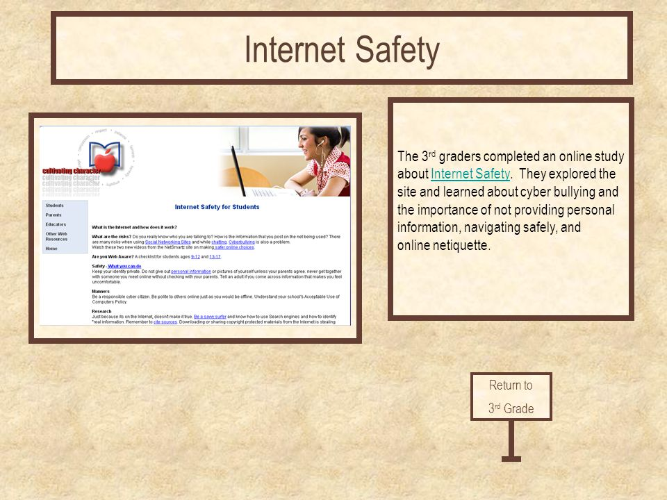 Internet Safety The 3 rd graders completed an online study about Internet Safety. They explored theInternet Safety site and learned about cyber bullyi