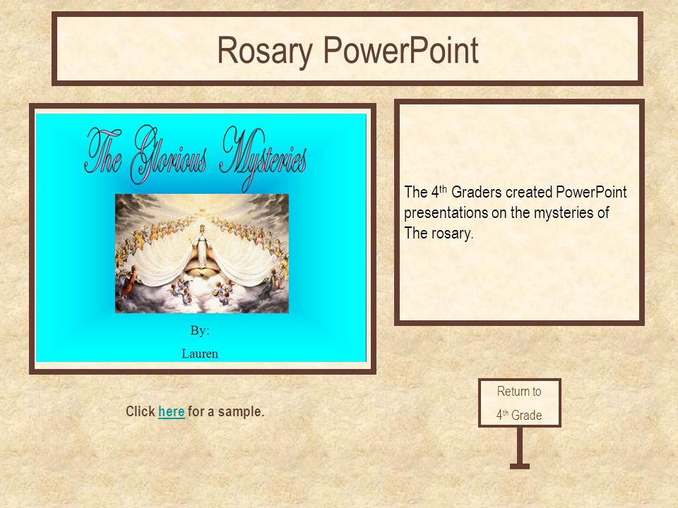 Click here for a sample.here Rosary PowerPoint The 4 th Graders created PowerPoint presentations on the mysteries of The rosary. Return to 4 th Grade