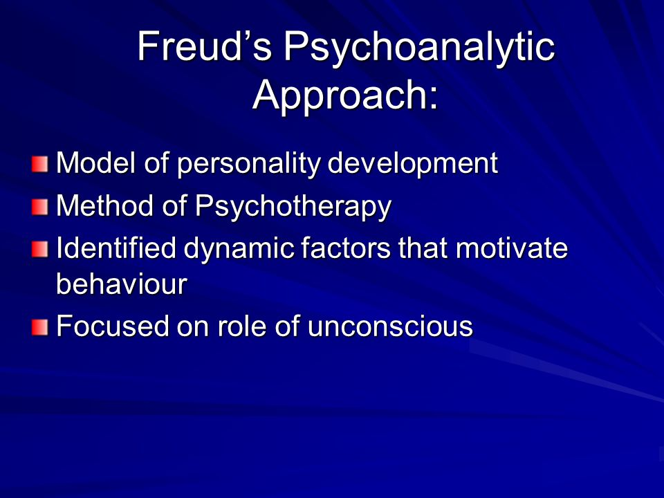 Freuds Psychoanalytic Approach: Model of personality development Method of Psychotherapy Identified dynamic factors that motivate behaviour Focused on