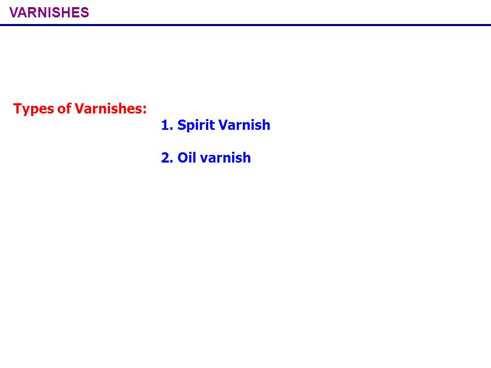 VARNISHES Types of Varnishes: 1. Spirit Varnish 2. Oil varnish
