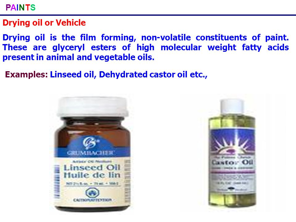PAINTSPAINTS Drying oil or Vehicle Drying oil is the film forming, non-volatile constituents of paint. These are glyceryl esters of high molecular wei