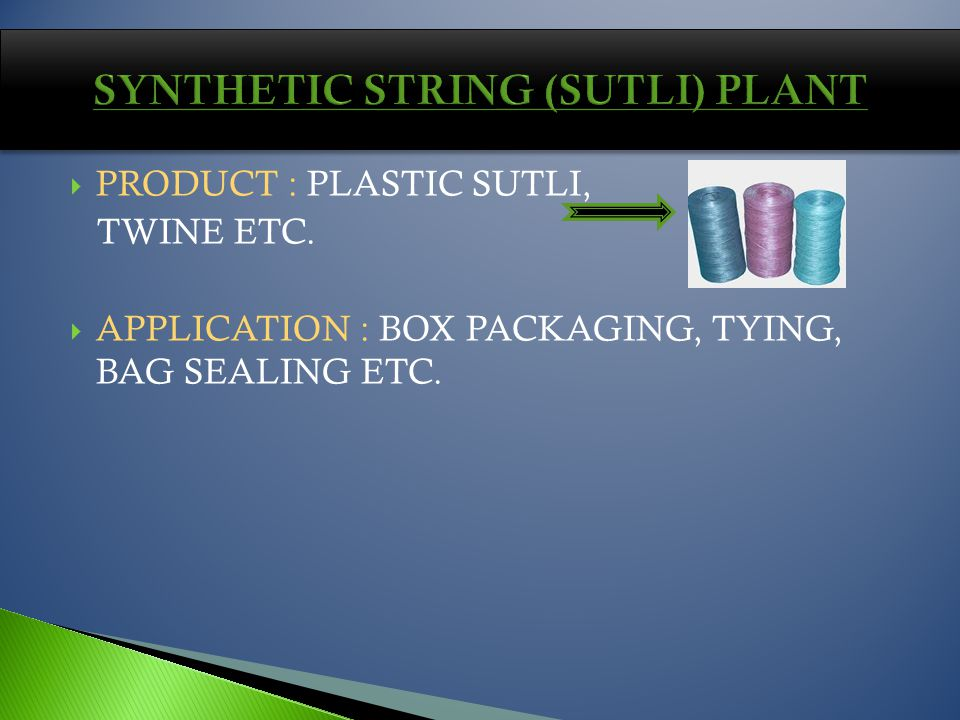 PRODUCT : PLASTIC SUTLI, TWINE ETC. APPLICATION : BOX PACKAGING, TYING, BAG SEALING ETC.