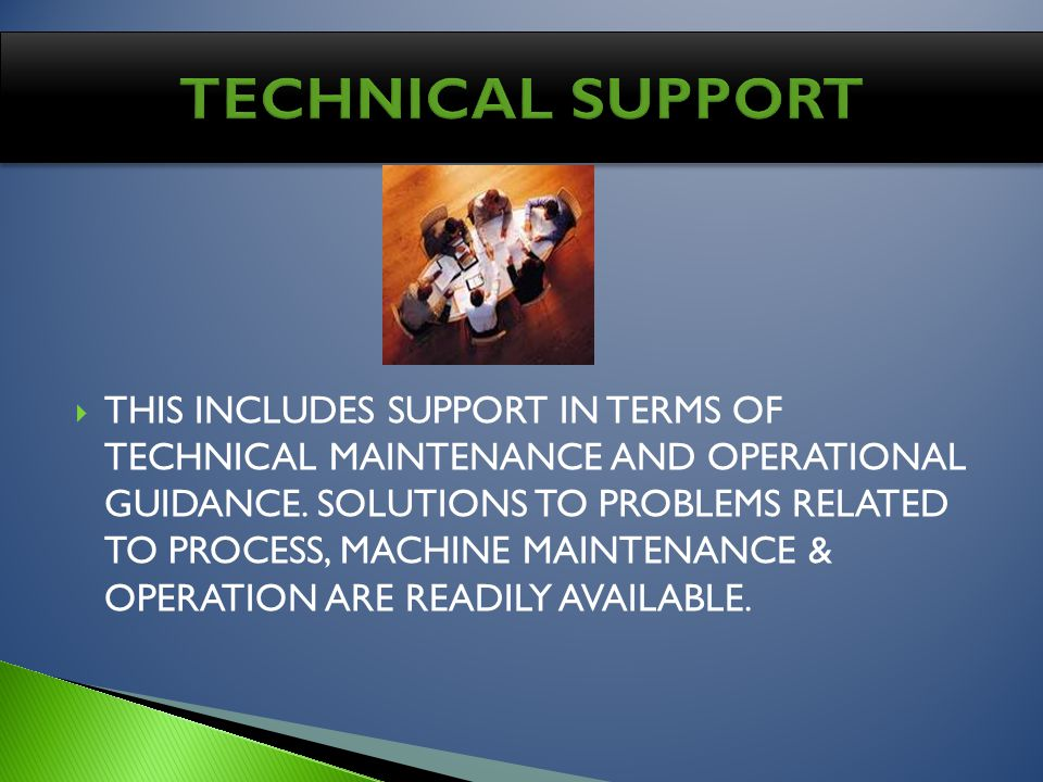 THIS INCLUDES SUPPORT IN TERMS OF TECHNICAL MAINTENANCE AND OPERATIONAL GUIDANCE.