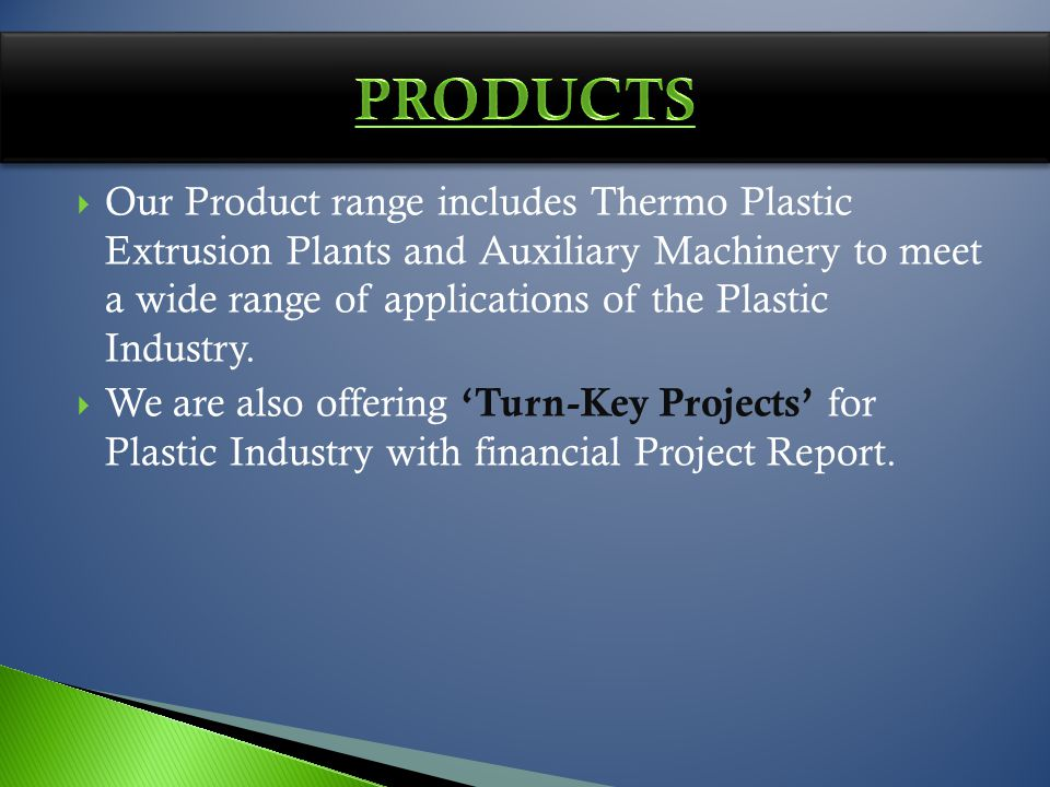 Our Product range includes Thermo Plastic Extrusion Plants and Auxiliary Machinery to meet a wide range of applications of the Plastic Industry. We ar