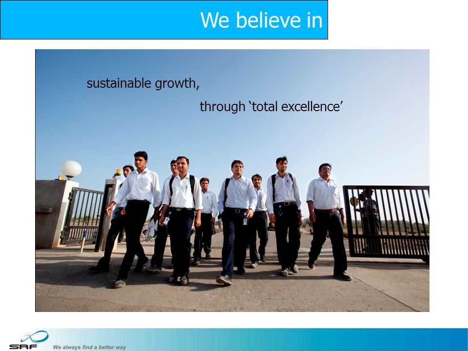 30 We believe in sustainable growth, through total excellence