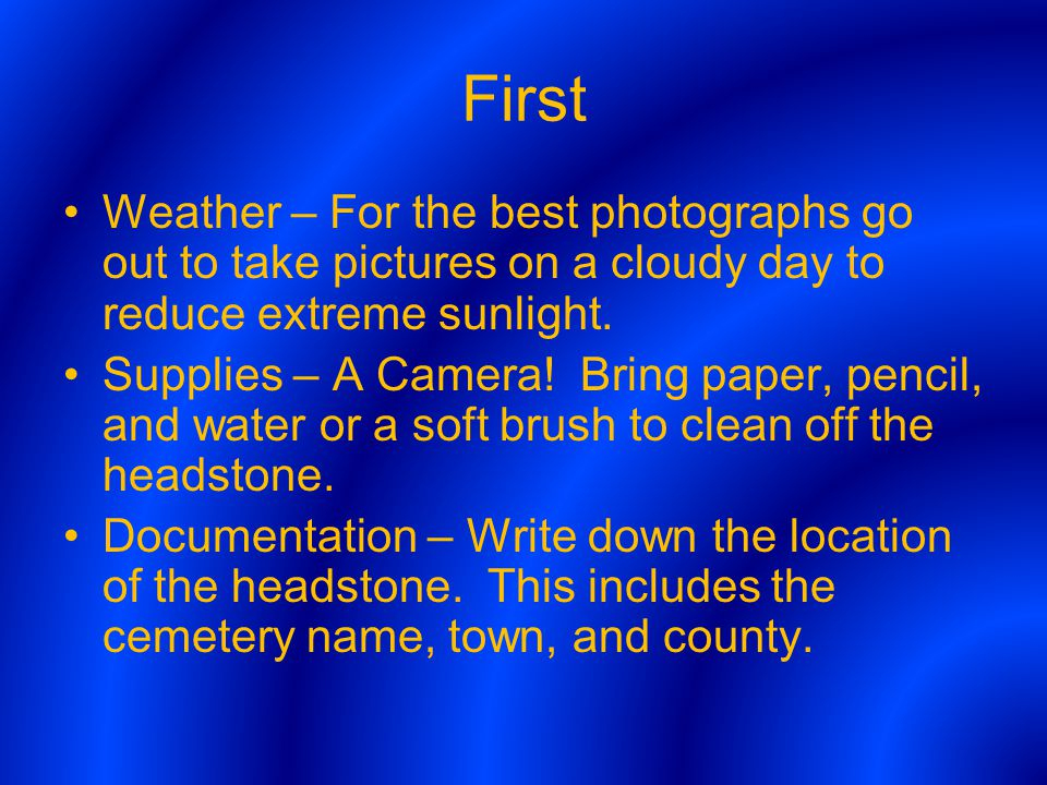 First Weather – For the best photographs go out to take pictures on a cloudy day to reduce extreme sunlight.