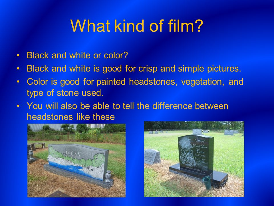 What kind of film. Black and white or color.