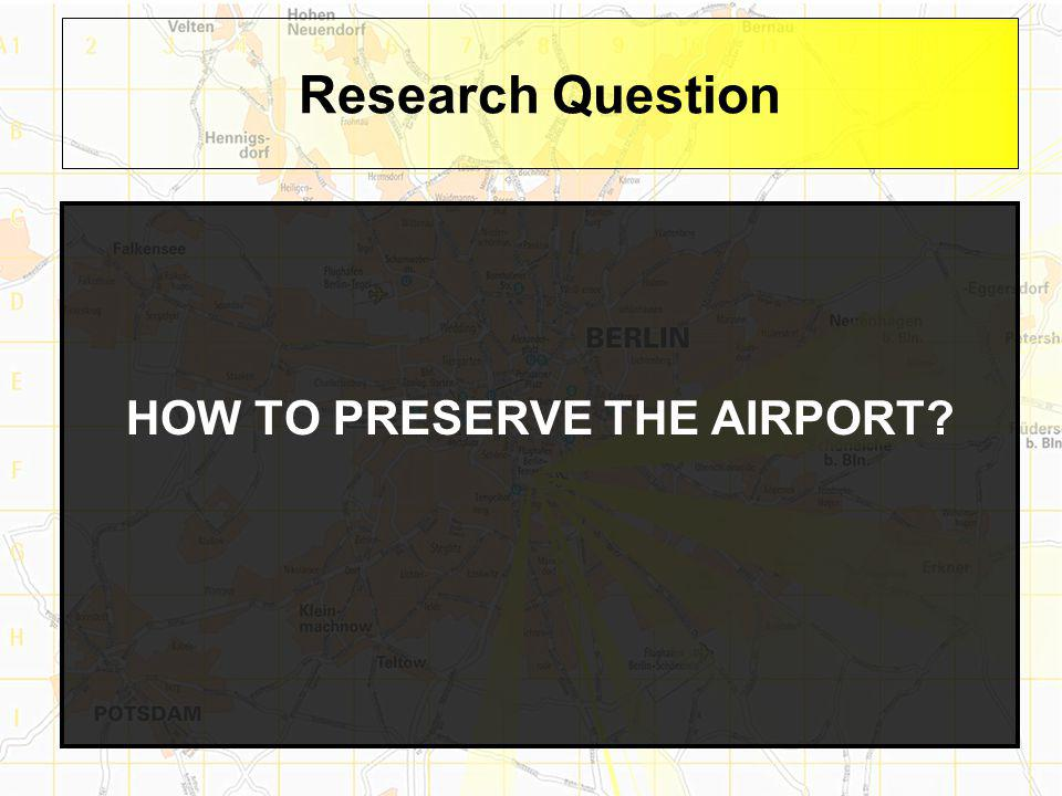 Research Question HOW TO PRESERVE THE AIRPORT
