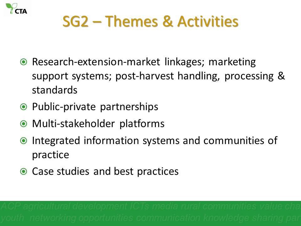 SG2 – Themes & Activities Research-extension-market linkages; marketing support systems; post-harvest handling, processing & standards Public-private