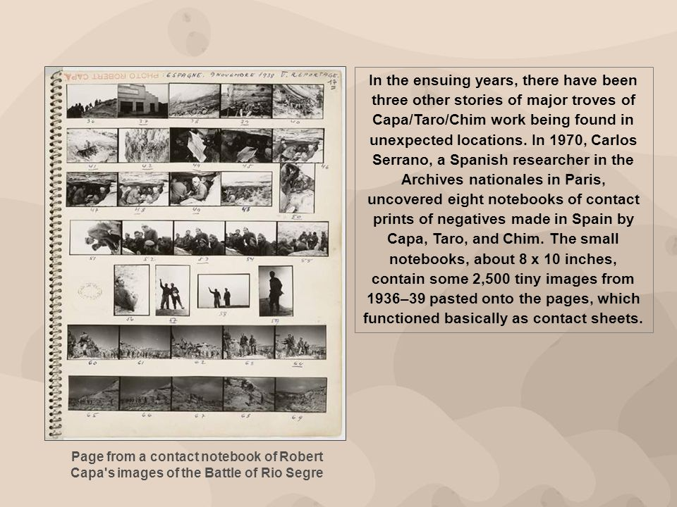 Page from a contact notebook of Robert Capa's images of the Battle of Rio Segre In the ensuing years, there have been three other stories of major tro