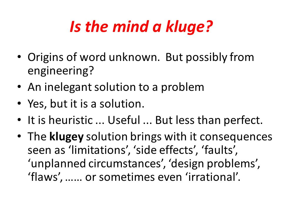 Is the mind a kluge. Origins of word unknown. But possibly from engineering.