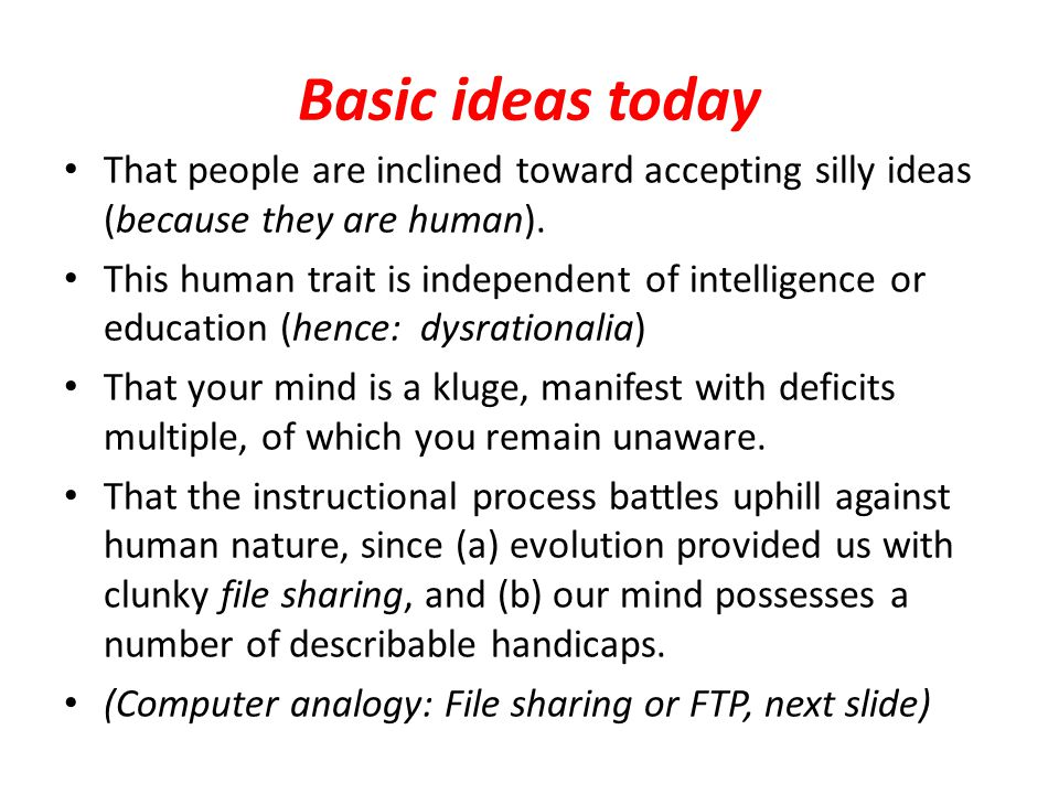 Basic ideas today That people are inclined toward accepting silly ideas (because they are human).