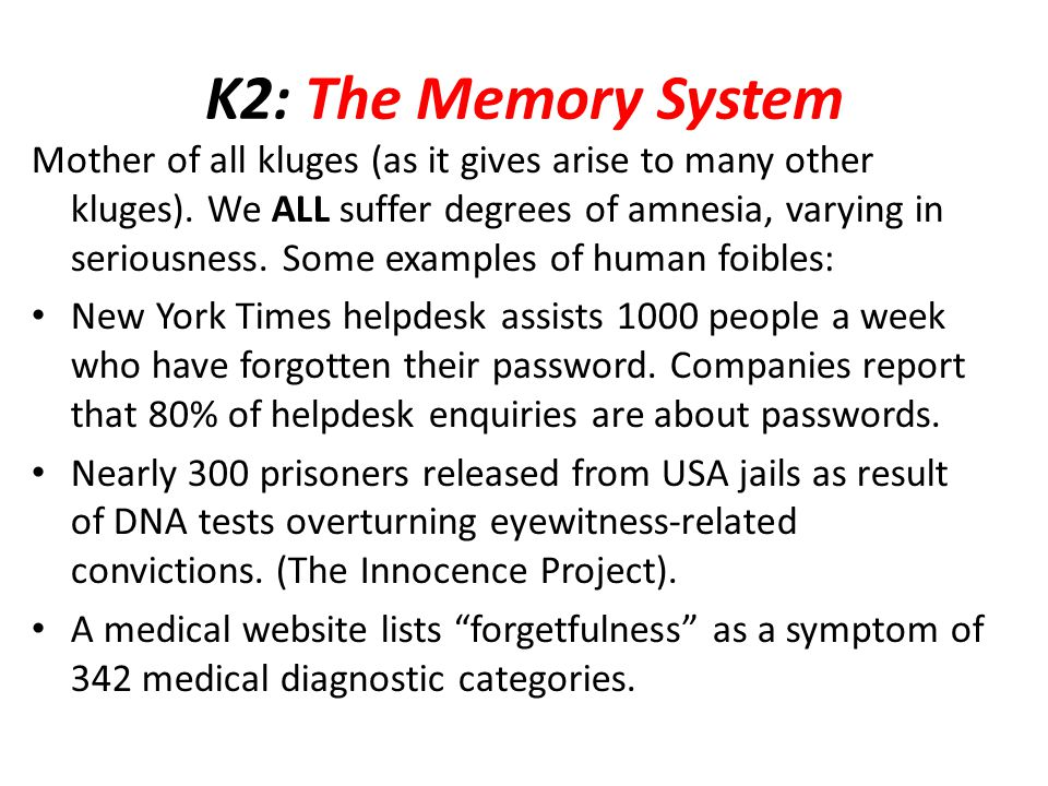 K2: The Memory System Mother of all kluges (as it gives arise to many other kluges).