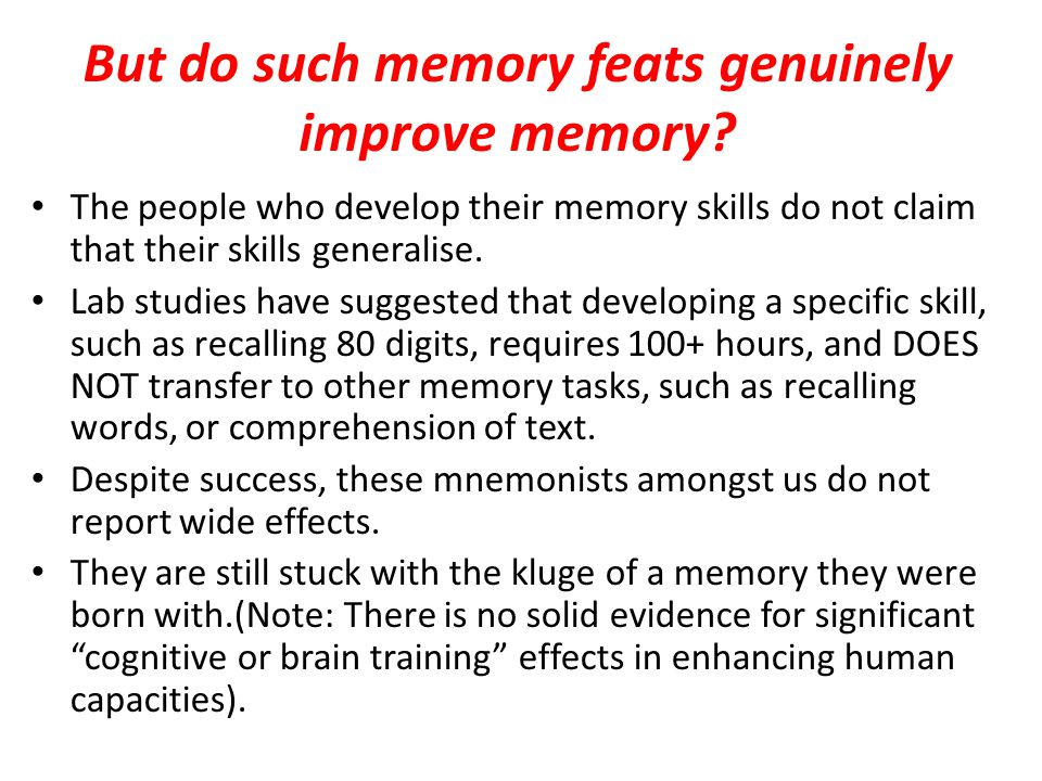 But do such memory feats genuinely improve memory.