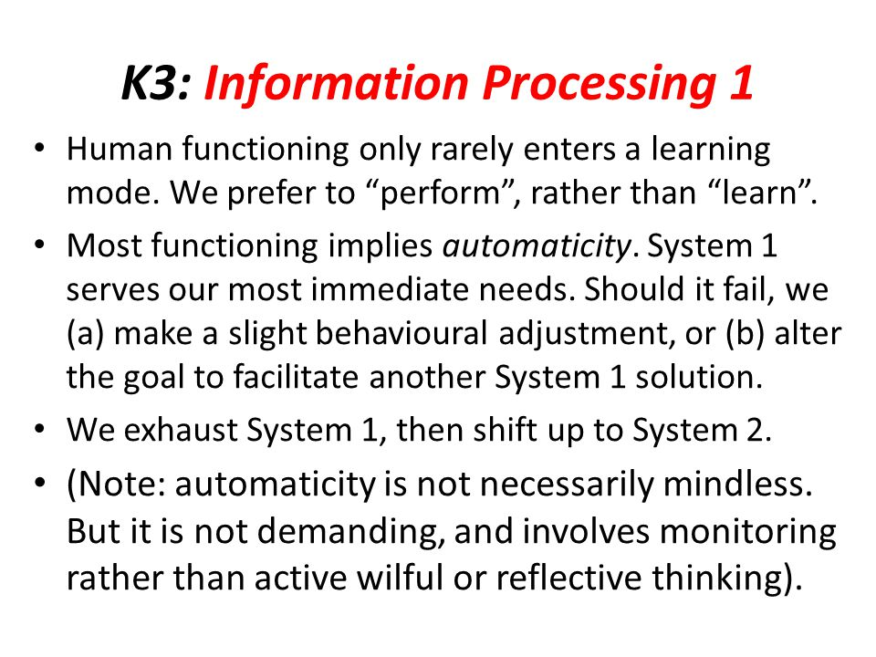 K3: Information Processing 1 Human functioning only rarely enters a learning mode.