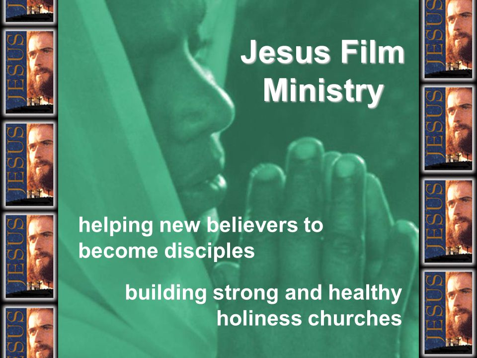 Jesus Film Ministry helping new believers to become disciples building strong and healthy holiness churches