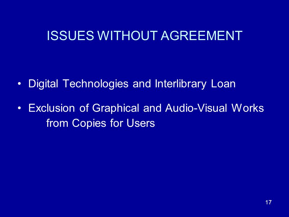 17 ISSUES WITHOUT AGREEMENT Digital Technologies and Interlibrary Loan Exclusion of Graphical and Audio-Visual Works from Copies for Users