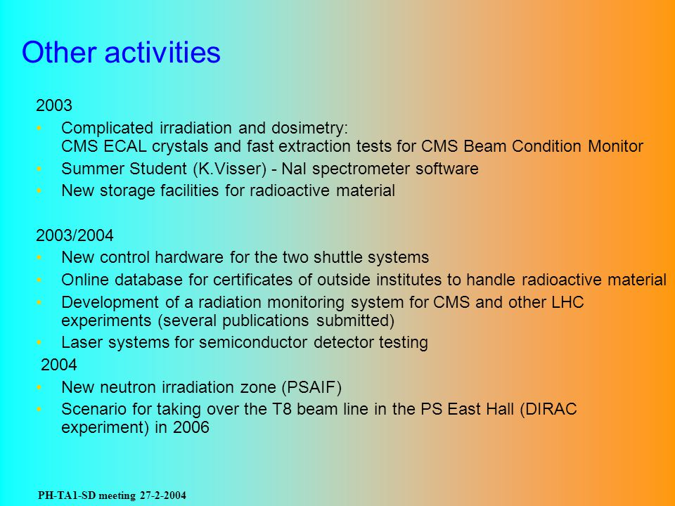 PH-TA1-SD meeting 27-2-2004 Other activities 2003 Complicated irradiation and dosimetry: CMS ECAL crystals and fast extraction tests for CMS Beam Cond