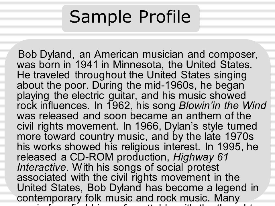 Sample Profile Bob Dyland, an American musician and composer, was born in 1941 in Minnesota, the United States. He traveled throughout the United Stat