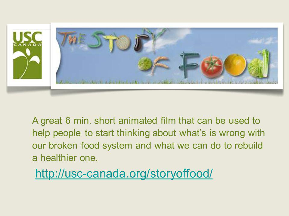 http://usc-canada.org/storyoffood/ A great 6 min. short animated film that can be used to help people to start thinking about whats is wrong with our